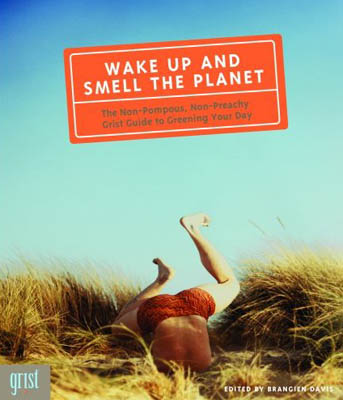 Wake Up and Smell the Planet by Grist Magazine